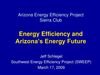 Arizona Energy Efficiency Project Sierra Club Energy Efficiency and Arizona's Energy Future