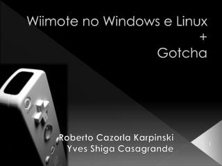 Wiimote no  Windows  e Linux + Gotcha