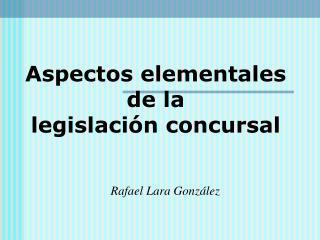 Aspectos elementales de la  legislación concursal