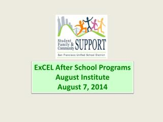 ExCEL  After School Programs August Institute August 7, 2014