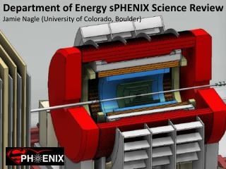 Department of Energy  sPHENIX  Science Review Jamie Nagle (University of Colorado, Boulder)
