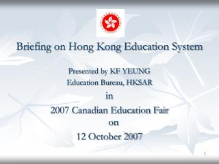 Briefing on Hong Kong Education System Presented by KF YEUNG Education Bureau, HKSAR in