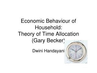 Economic Behaviour of Household:  Theory of Time Allocation  (Gary Becker)