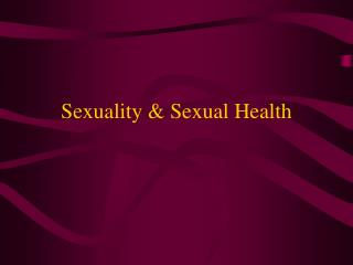 Sexuality & Sexual Health