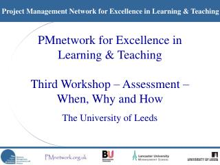 PMnetwork for Excellence in  Learning & Teaching Third Workshop – Assessment – When, Why and How