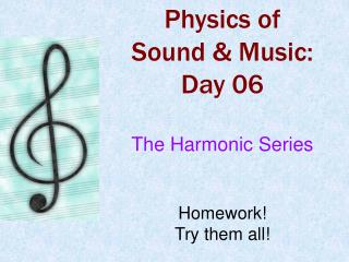 Physics of  Sound & Music: Day 06 The Harmonic Series Homework! Try them all!