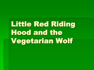 Little Red Riding Hood and the Vegetarian Wolf