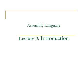 Assembly Language Lecture 0:  Introduction