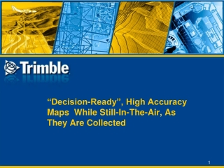 """""""Decision-Ready"""", High Accuracy Maps While Still-In-The-Air, As They Are Collected"""