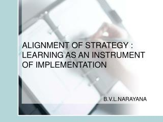 ALIGNMENT OF STRATEGY : LEARNING AS AN INSTRUMENT OF IMPLEMENTATION