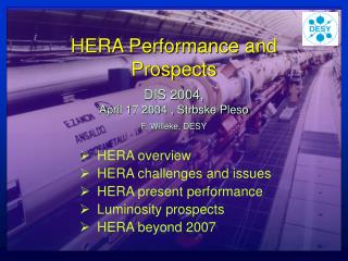 HERA Performance and Prospects DIS 2004,  April 17 2004 , Strbske Pleso F. Willeke, DESY
