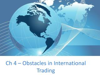 Ch  4 – Obstacles in International Trading