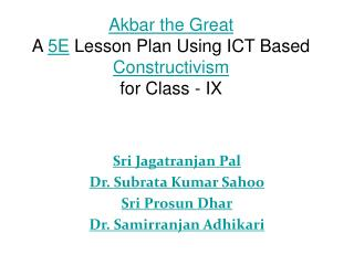 Akbar the Great  A  5E  Lesson Plan Using ICT Based  Constructivism for Class - IX