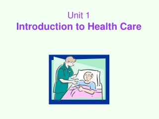Unit 1 Introduction to Health Care