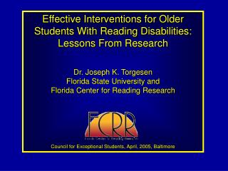 Effective Interventions for Older Students With Reading Disabilities: Lessons From Research Dr. Joseph K. Torgesen Flori