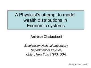 A Physicist's attempt to model  wealth distributions in  Economic systems