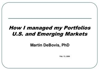 How I managed my Portfolios U.S. and Emerging Markets