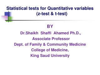 Statistical tests for Quantitative variables (z-test & t-test) BY Dr.Shaikh  Shaffi  Ahamed Ph.D.,