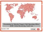 Presentation by Malcolm Wagget, Chief Operating Officer HSBC Global Resourcing, South Asia