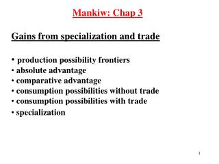 Mankiw: Chap 3  Gains from specialization and trade   production possibility frontiers  absolute advantage  comparative