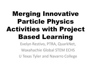 Merging Innovative Particle Physics Activities with Project Based Learning