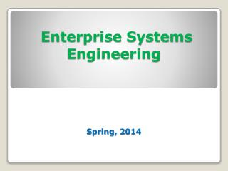 Enterprise Systems Engineering  Spring, 2014