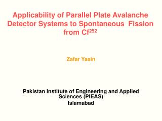 Applicability of Parallel Plate Avalanche Detector Systems to Spontaneous  Fission from Cf 252