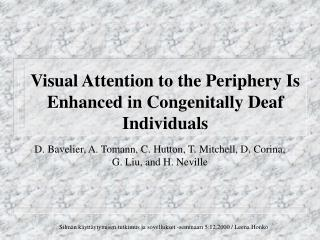 Visual Attention to the Periphery Is Enhanced in Congenitally Deaf Individuals