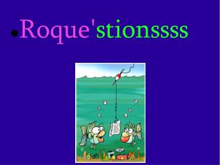 Roque' stionssss