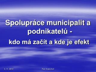 Spolupráce municipalit a podnikatelů - kdo má začít a kde je efekt