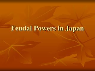 Feudal Powers in Japan