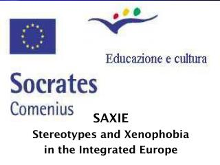 SAXIE Stereotypes and Xenophobia  in the Integrated Europe