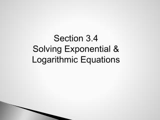 Section 3.4 Solving Exponential & Logarithmic Equations