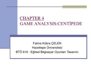 CHAPTER 4 GAME ANALYSIS:CENTİPEDE