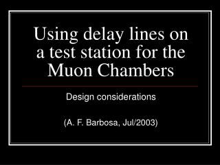 Using delay lines on a test station for the Muon Chambers