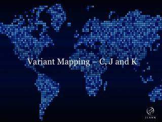 Variant Mapping – C, J and K