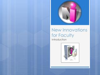 New Innovations  for Faculty