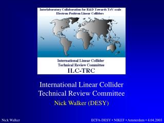 International Linear Collider Technical Review Committee Nick Walker (DESY)