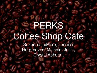 PERKS  Coffee Shop Cafe