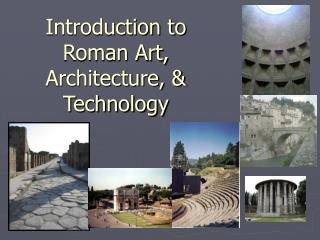 Introduction to Roman Art, Architecture, & Technology
