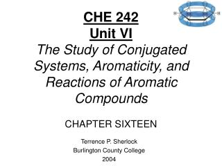 CHE 242 Unit VI The Study of Conjugated Systems, Aromaticity, and Reactions of Aromatic Compounds  CHAPTER SIXTEEN