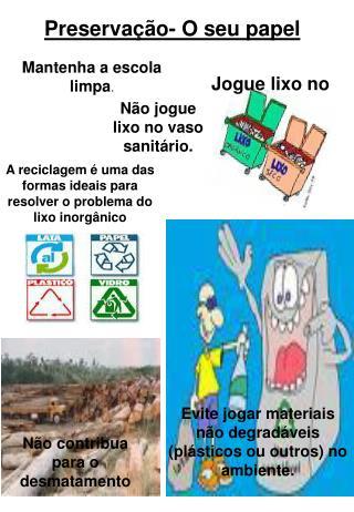 Evite jogar materiais não degradáveis (plásticos ou outros) no ambiente.