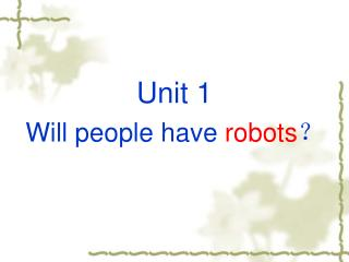 Unit 1 Will people have  robots ?