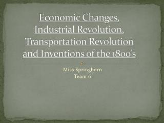 Economic Changes, Industrial Revolution,  Transportation Revolution and Inventions of the 1800's