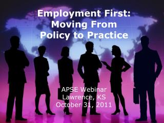 Employment First: Moving From  Policy to Practice