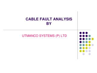 CABLE FAULT ANALYSIS  BY