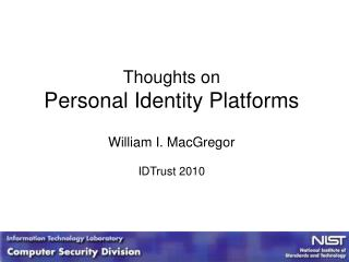 Thoughts on Personal Identity Platforms William I. MacGregor IDTrust 2010