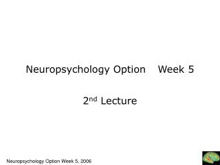Neuropsychology Option	Week 5