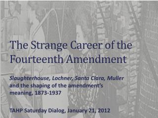 The Strange Career of the Fourteenth Amendment
