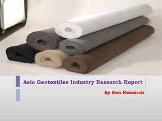 Asia Geotextiles Market Analysis Report to 2018